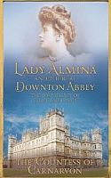 'Lady Almina and The Real Downton Abbey